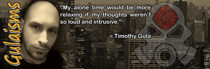 """""""My alone time would be more relaxing if my thoughts weren't so loud and intrusive."""" ~ Timothy Gula"""